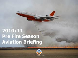 2010/11  Pre Fire Season  Aviation Briefing