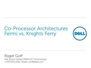 Co-Processor Architectures Fermi vs. Knights Ferry