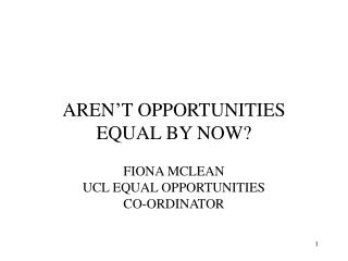 AREN'T OPPORTUNITIES EQUAL BY NOW?