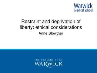 Restraint and deprivation of liberty: ethical considerations Anne Slowther