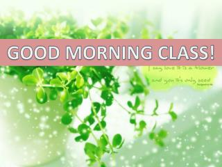 GOOD MORNING CLASS!