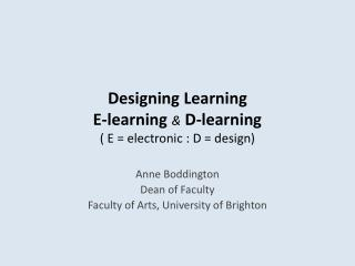 Designing Learning E-learning  & D -learning  ( E = electronic : D = design)