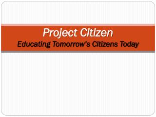 Project Citizen Educating Tomorrow's Citizens Today