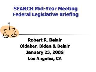 SEARCH Mid-Year Meeting Federal Legislative Briefing