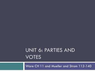 Unit 6: Parties and Votes