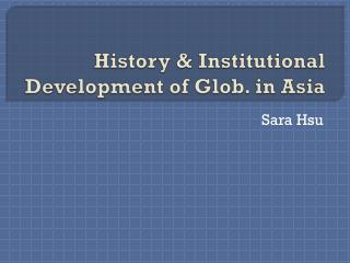 History & Institutional Development  of  Glob.  in Asia