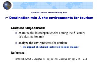 Lecture Objectives: examine  the interdependencies among the 5 sectors of a destination mix analyze t he  e nvironments