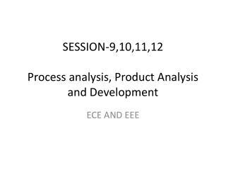 SESSION-9,10,11,12 Process analysis, Product Analysis  and Development