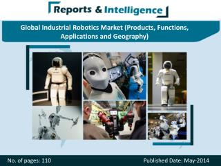 Global Industrial Robotics Market (Products, Functions, Applications and Geography)