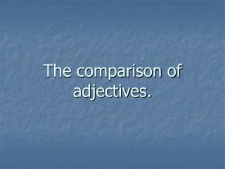 The comparison of adjectives.