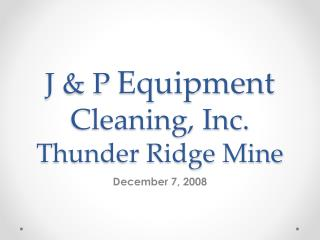 J & P  Equipment  Cleaning, Inc. Thunder Ridge Mine