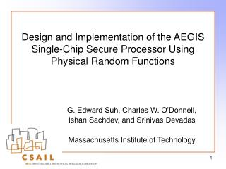 Design and Implementation of the AEGIS Single-Chip Secure Processor Using Physical Random Functions