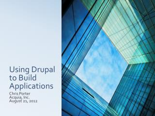 Using  Drupal  to Build Applications