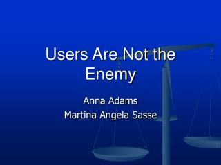 Users Are Not the Enemy