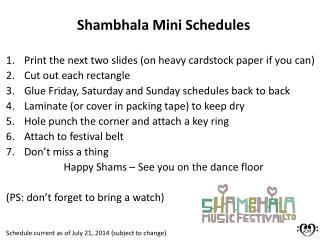 Shambhala  Mini Schedules Print the next two slides (on heavy cardstock paper if you can)