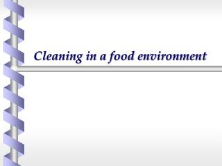 Cleaning in a food environment
