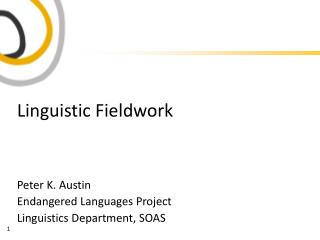 Linguistic Fieldwork Peter K. Austin Endangered Languages Project Linguistics Department, SOAS