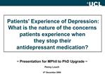 Patients Experience of Depression:  What is the nature of the concerns patients experience when  they stop their  antide