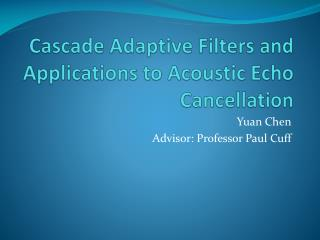 Cascade Adaptive Filters and Applications to Acoustic Echo Cancellation