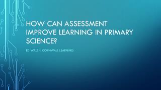 How can assessment improve learning in primary science?