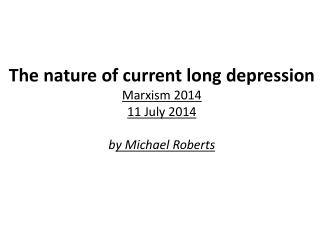 The nature of current long depression Marxism 2014 11 July 2014 b y  Michael Roberts