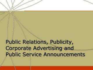 Public Relations, Publicity, Corporate Advertising and Public Service Announcements