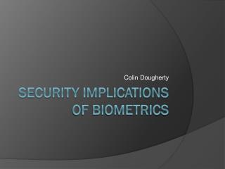 Security Implications of Biometrics