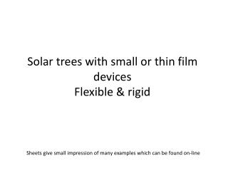Solar trees with small or thin film devices Flexible & rigid
