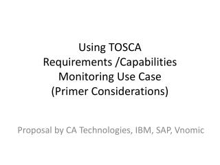Using  TOSCA  Requirements  /Capabilities  Monitoring Use Case (Primer Considerations)
