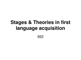 Stages & Theories in first language acquisition