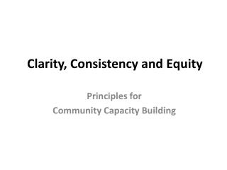 Clarity, Consistency and Equity