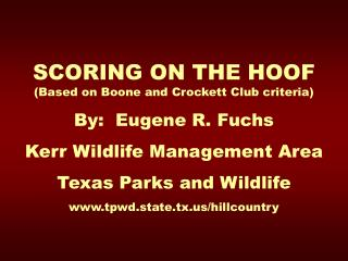 SCORING ON THE HOOF      (Based on Boone and Crockett Club criteria) By:  Eugene R. Fuchs