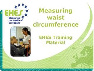Measuring waist  circumference EHES Training Material