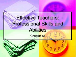 Effective Teachers:  Professional Skills and Abilities Chapter 12