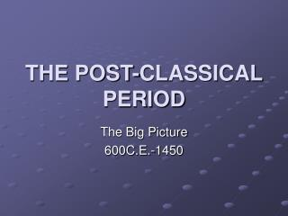 THE POST-CLASSICAL PERIOD