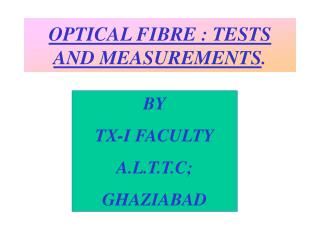 OPTICAL FIBRE : TESTS AND MEASUREMENTS.
