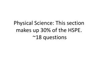 Physical Science: This section makes up 30% of the HSPE.  ~18 questions