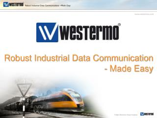 Robust Industrial Data Communication - Made Easy