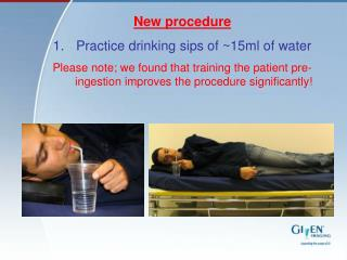 New procedure Practice drinking sips of ~15ml of water