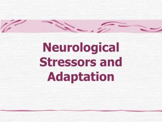 Neurological Stressors and Adaptation
