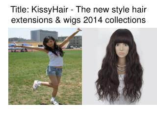 KissyHair New Style of Hair Extensions 2014