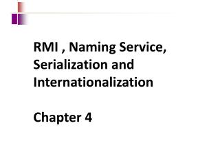 RMI , Naming Service, Serialization and Internationalization Chapter 4