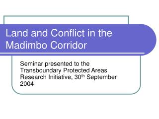 Land and Conflict in the Madimbo Corridor