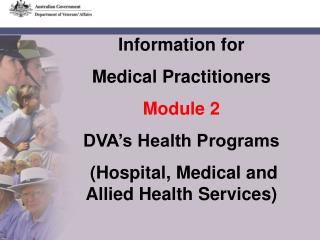 Information for  Medical Practitioners Module 2 DVA's Health Programs