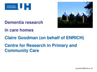 Dementia research  in care homes Claire Goodman (on behalf of ENRICH)