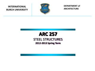 ARC 257 STEEL STRUCTURES 201 2 -201 3 Spring Term