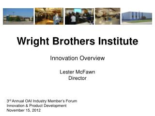Wright Brothers  Institute Innovation Overview Lester McFawn Director