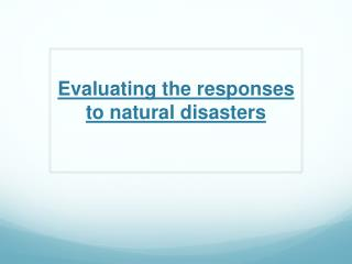 Evaluating the responses to natural disasters
