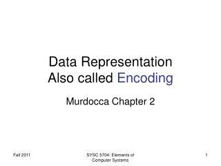 Data Representation Also called Encoding