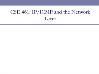 CSE 461: IP/ICMP and the Network Layer